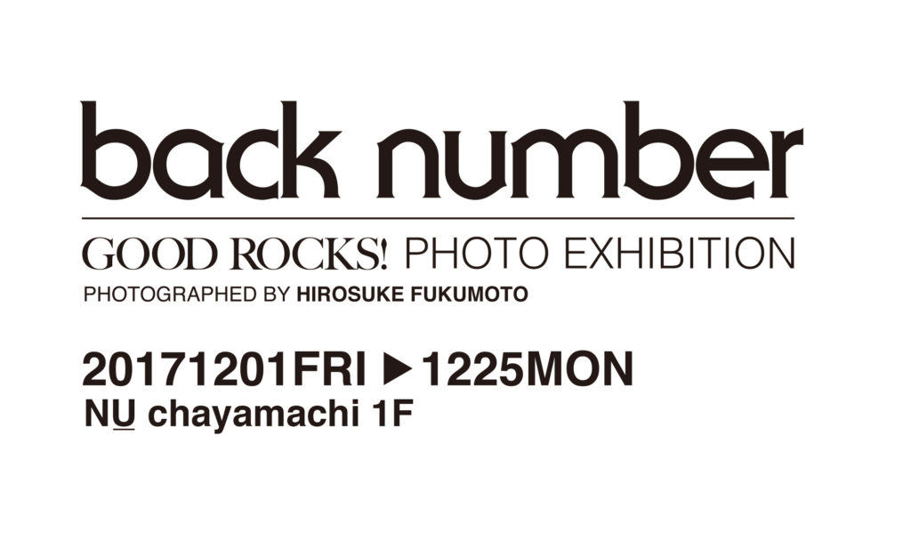GOOD ROCKS! back number PHOTO EXHIBITION PHOTOGRAPHED BY HIROSUKE FUKUMOTO